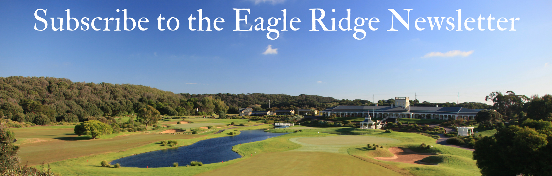 Subscribe to the Eagle Ridge Newsletter